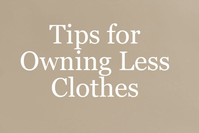 Tips for Owning Less Clothes
